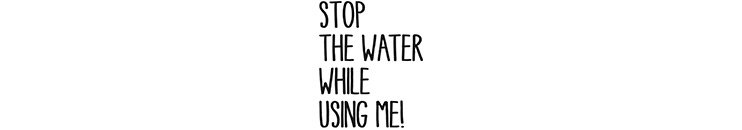 Stop the water while using me - Jetzt entdecken!